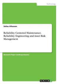 Reliability Centered Maintenance. Reliability Engineering and Asset Risk Management