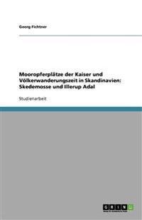 Mooropferplatze Der Kaiser Und Volkerwanderungszeit in Skandinavien: Skedemosse Und Illerup Adal
