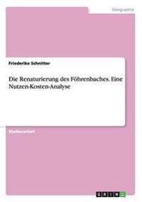 Die Renaturierung Des Fohrenbaches. Eine Nutzen-Kosten-Analyse
