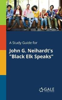 A Study Guide for John G. Neihardt's Black Elk Speaks