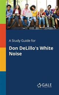A Study Guide for Don Delillo's White Noise