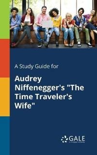 A Study Guide for Audrey Niffenegger's the Time Traveler's Wife