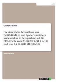 Die steuerliche Behandlung von Profifußballern und Spielervermittlern insbesondere in Bezugnahme auf die BFH-Urteile vom 28.08.2013 (XI R 4/11) und vom 14.12.2011 (IR 108/10)