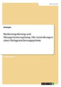 Bankenregulierung und Managementvergütung. Die Auswirkungen einer Einlagensicherungsprämie