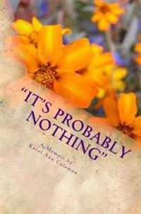 It's Probably Nothing: A Memoir by Karol-Ann Coleman: How a Routine Mammogram Changed One Teacher's Life