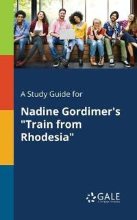 """A Study Guide for Nadine Gordimer's """"train from Rhodesia"""""""