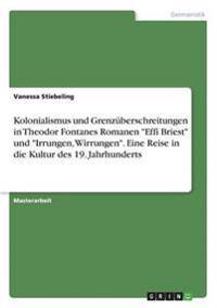 """Kolonialismus und Grenzüberschreitungen in Theodor Fontanes Romanen """"Effi Briest"""" und """"Irrungen, Wirrungen"""". Eine Reise in die Kultur des 19. Jahrhunderts"""