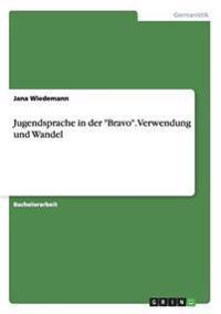 """Jugendsprache in der """"Bravo"""". Verwendung und Wandel"""