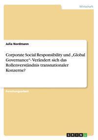 """Corporate Social Responsibility Und """"Global Governance""""- Verandert Sich Das Rollenverstandnis Transnationaler Konzerne?"""