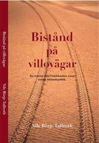 Bistånd på villovägar : en veteran från världsbanken synar svensk biståndspolitik