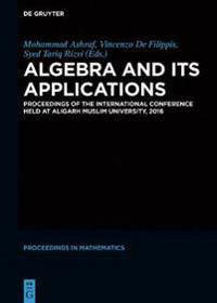Algebra and Its Applications: Proceedings of the International Conference Held at Aligarh Muslim University, 2016