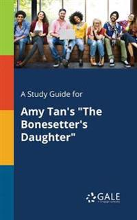 A Study Guide for Amy Tan's the Bonesetter's Daughter