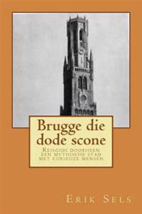 Brugge Die Dode Scone: Reisgids Doorheen Een Mythische Stad Met Curieuze Mensen