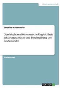 Geschlecht und ökonomische Ungleichheit. Erklärungsansätze und  Beschreibung des Ist-Zustandes