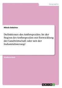 Definitionen des Anthropozäns. Ist der Beginn des Anthropozäns mit Entwicklung der Landwirtschaft oder seit der Industrialisierung?
