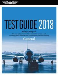 General Test Guide 2018: Pass Your Test and Know What Is Essential to Become a Safe, Competent Amt from the Most Trusted Source in Aviation Tra