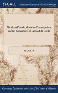 Abraham Pinedo, Docteur D'Amsterdam: Contes Hollandais: M. Arnold Da Costa