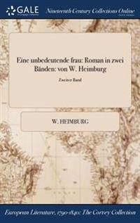 Eine Unbedeutende Frau: Roman in Zwei Banden: Von W. Heimburg; Zweiter Band