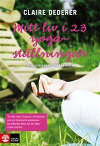 Mitt liv i 23 yogaställningar : en självbiografi utifrån och in