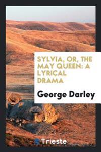 Sylvia, or, The May queen: a lyrical drama