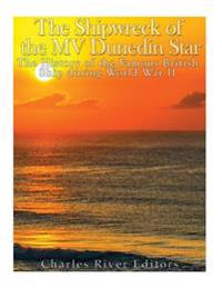 The Shipwreck of the Mv Dunedin Star: The History of the Famous British Ship During World War II