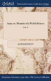 Anna: Or, Memoirs of a Welch Heiress; Vol. II