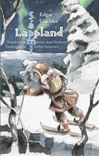 Lappland : Wanderpfade hinter dem Horizont = Lappland : vandringsvägar bortom horisonten