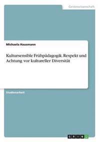 Kultursensible Frühpädagogik. Respekt und Achtung vor kultureller Diversität