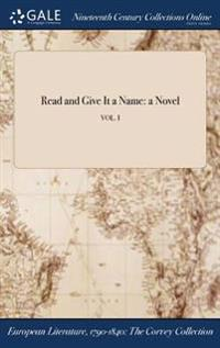 Read and Give It a Name: A Novel; Vol. I