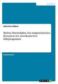Mythos Marshallplan. Zur zeitgenössischen Rezeption des amerikanischen Hilfsprogramms