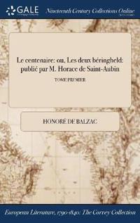 Le Centenaire: Ou, Les Deux Beringheld: Publie Par M. Horace de Saint-Aubin; Tome Premier