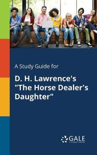 A Study Guide for D. H. Lawrence's the Horse Dealer's Daughter
