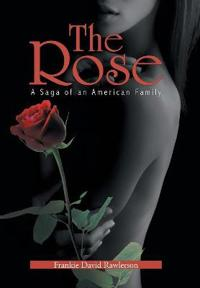 The Rose: A Saga of an American Family