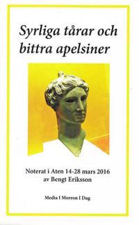 Syrliga tårar och bittra apelsiner : noterat i Aten 14-28 mars 2016