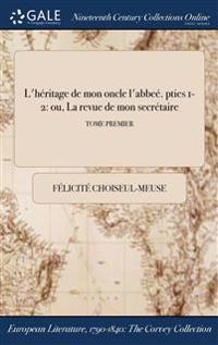 L'Heritage de Mon Oncle L'Abbee. Pties 1-2: Ou, La Revue de Mon Secretaire; Tome Premier