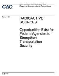 Radioactive Sources, Opportunities Exist for Federal Agencies to Strengthen Transportation Security: Report to Congressional Requesters.