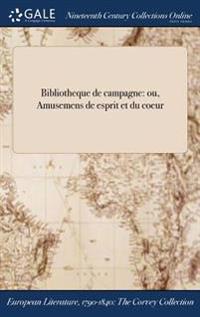 Bibliotheque de Campagne: Ou, Amusemens de ľesprit Et Du Coeur