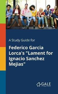A Study Guide for Federico Garcia Lorca's Lament for Ignacio Sanchez Mejias