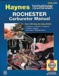 The Haynes Rochester Carburetor Manual/Includes All 1-Barrel, 2-Barrel & 4-Barrel Rochester Carburetors