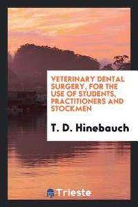 Veterinary Dental Surgery, for the Use of Students, Practitioners and Stockmen
