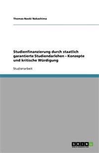 Studienfinanzierung durch staatlich garantierte Studiendarlehen - Konzepte und kritische Würdigung