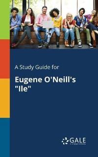 A Study Guide for Eugene O'Neill's Ile