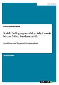 Soziale Bedingungen Auf Dem Arbeitsmarkt Bis Zur Fruhen Bundesrepublik