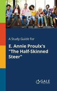 A Study Guide for E. Annie Proulx's the Half-Skinned Steer