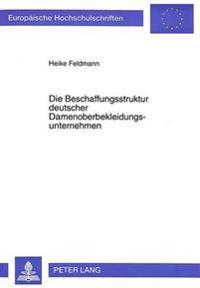 Die Beschaffungsstruktur Deutscher Damenoberbekleidungsunternehmen: Eine Empirische Und Theoretische Untersuchung Zur Entwicklung Eines Standort-Manag