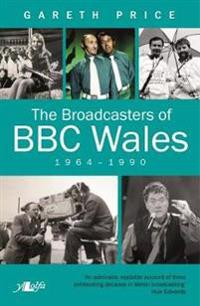 The Broadcasters of BBC Wales 1964-1990