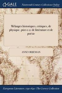 Melanges Historiques, Critiques, de Physique. Pties 1-2: de Litterature Et de Poesie