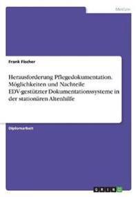 Herausforderung Pflegedokumentation. Möglichkeiten und Nachteile EDV-gestützter Dokumentationssysteme in der stationären Altenhilfe