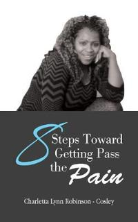 8 Steps Toward Getting Pass the Pain
