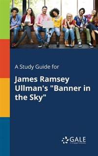A Study Guide for James Ramsey Ullman's Banner in the Sky